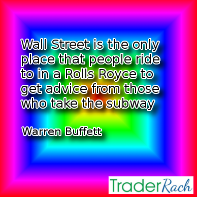 Wall Street is the only place that people ride to in a Rolls Royce to get advice from those who take the subway - Warren Buffett