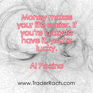 Money makes your life easier. If you're lucky to have it you're lucky - Al Pacino