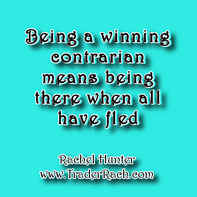 Being a winning contrarian means being there when all have fled - Rachel Hunter, TraderRach
