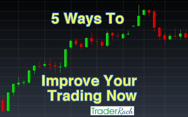 5 Ways To Improve Your Trading Now