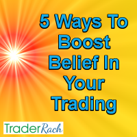 5 Ways To Boost Belief In Your Trading