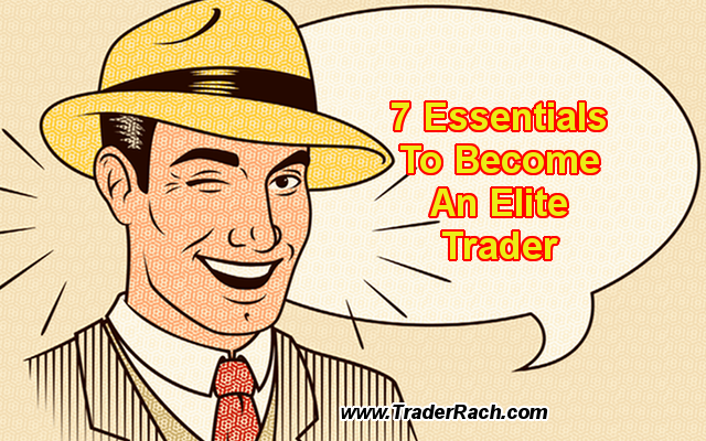 7 Essentials To Become An Elite Trader
